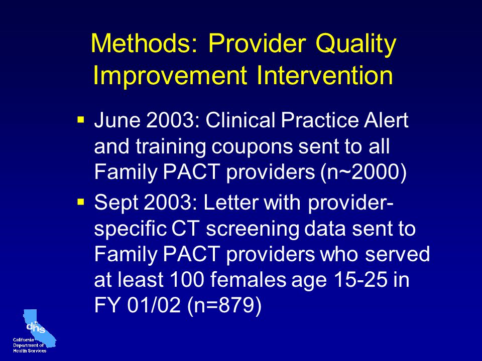 Methods: Provider Quality Improvement Intervention June 2003: Clinical Practice Alert and training coupons sent to all Family PACT providers (n~2000)