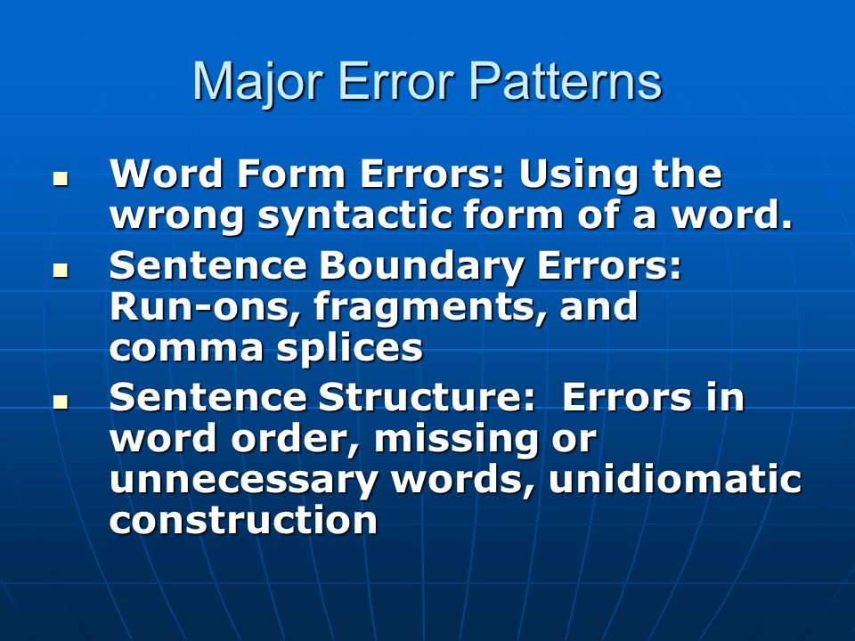 Major Error Patterns Word Form Errors: Using the wrong syntactic form of a word. Word Form Errors: Using the wrong syntactic form of a word. Sentence
