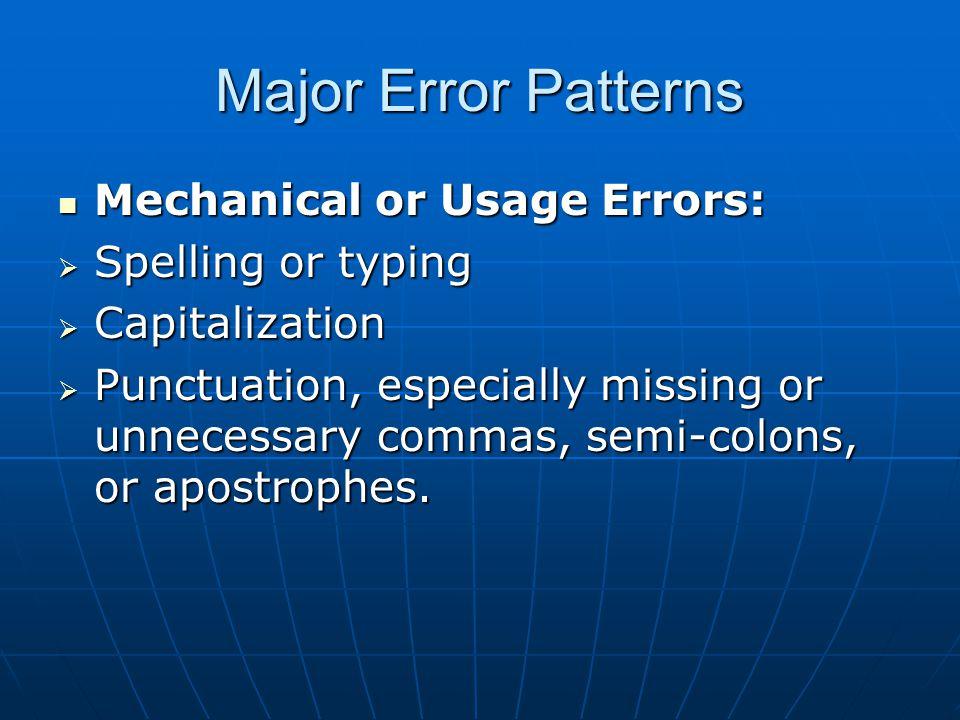 Major Error Patterns Mechanical or Usage Errors: Mechanical or Usage Errors: Spelling or typing Spelling or typing Capitalization Capitalization Punct