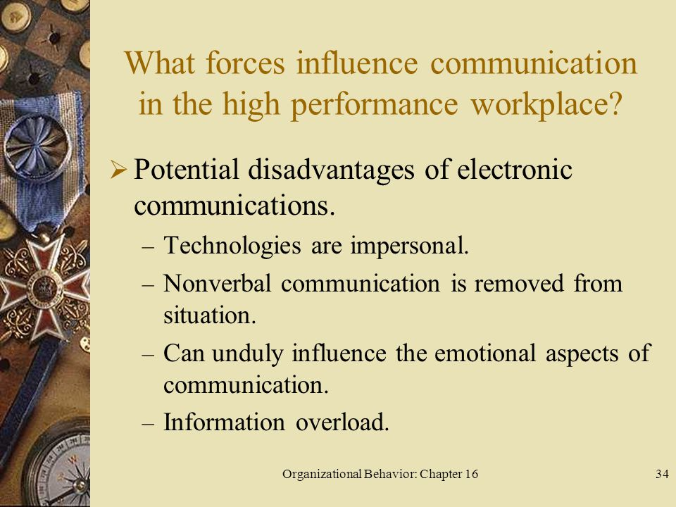 Organizational Behavior: Chapter 1634 What forces influence communication in the high performance workplace? Potential disadvantages of electronic com