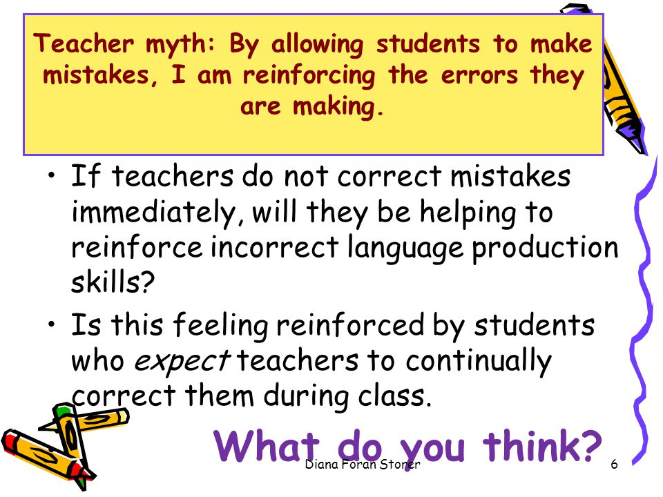 Teacher myth: By allowing students to make mistakes, I am reinforcing the errors they are making.