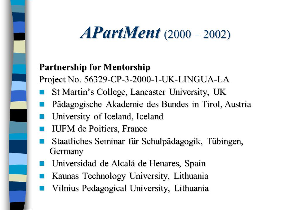APartMent (2000 – 2002) Partnership for Mentorship Project No. 56329-CP-3-2000-1-UK-LINGUA-LA St Martins College, Lancaster University, UK St Martins