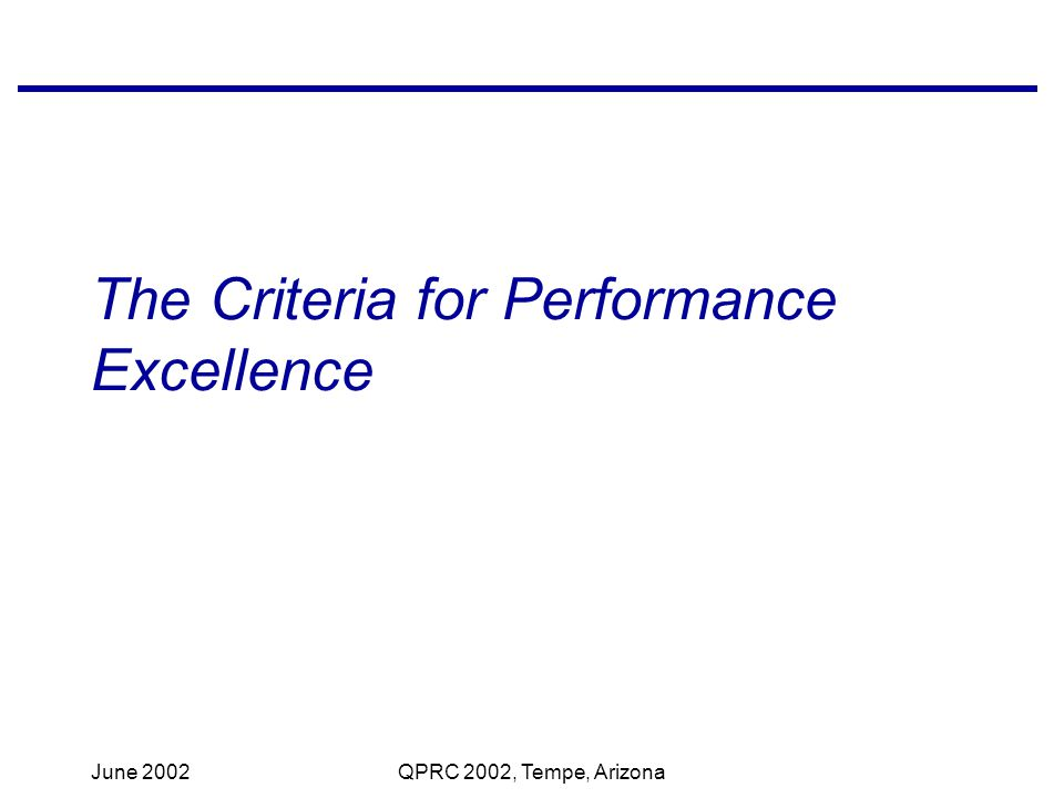 June 2002QPRC 2002, Tempe, Arizona The Criteria for Performance Excellence
