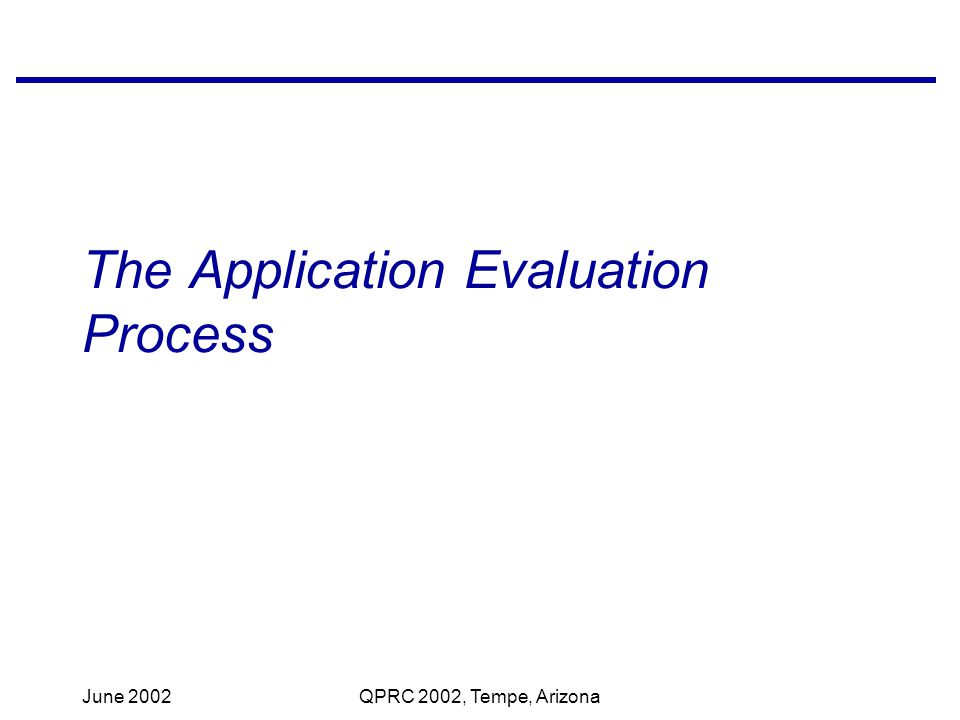 June 2002QPRC 2002, Tempe, Arizona The Application Evaluation Process