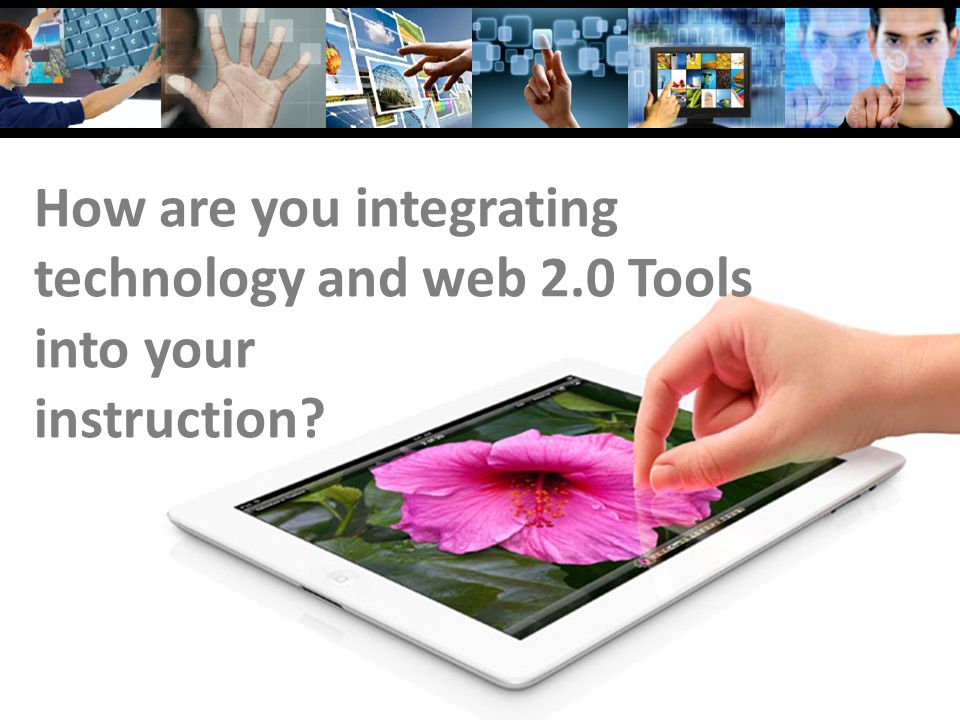 How are you integrating technology and web 2.0 Tools into your instruction?