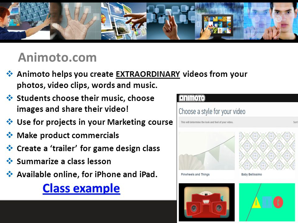 Animoto.com Animoto helps you create EXTRAORDINARY videos from your photos, video clips, words and music.