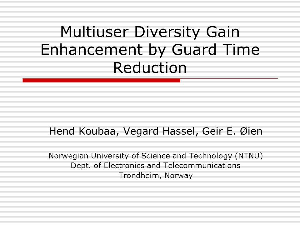 Multiuser Diversity Gain Enhancement by Guard Time Reduction Hend Koubaa, Vegard Hassel, Geir E.