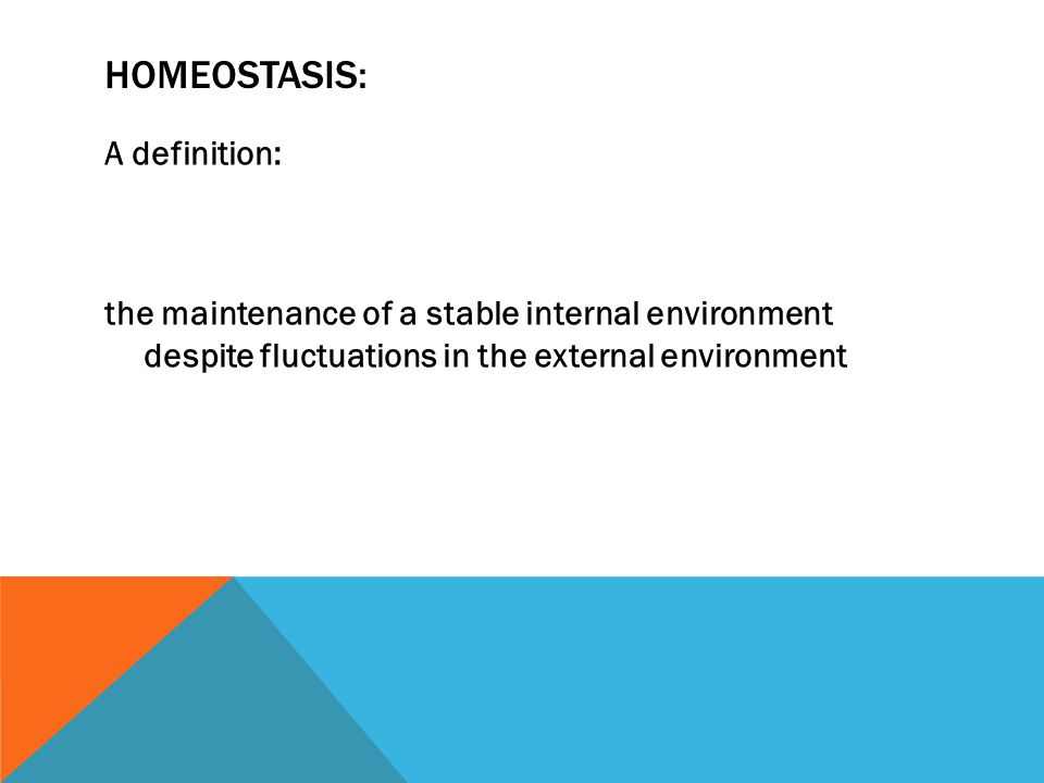 HOMEOSTASIS: A definition: the maintenance of a stable internal environment despite fluctuations in the external environment