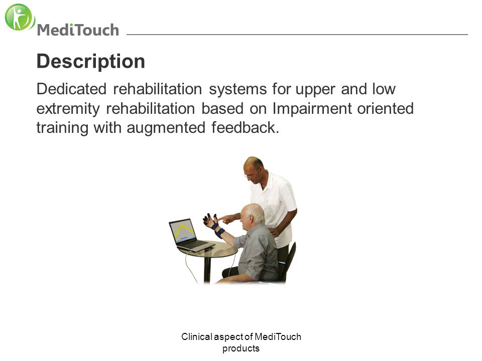 Clinical aspect of MediTouch products Description Dedicated rehabilitation systems for upper and low extremity rehabilitation based on Impairment orie