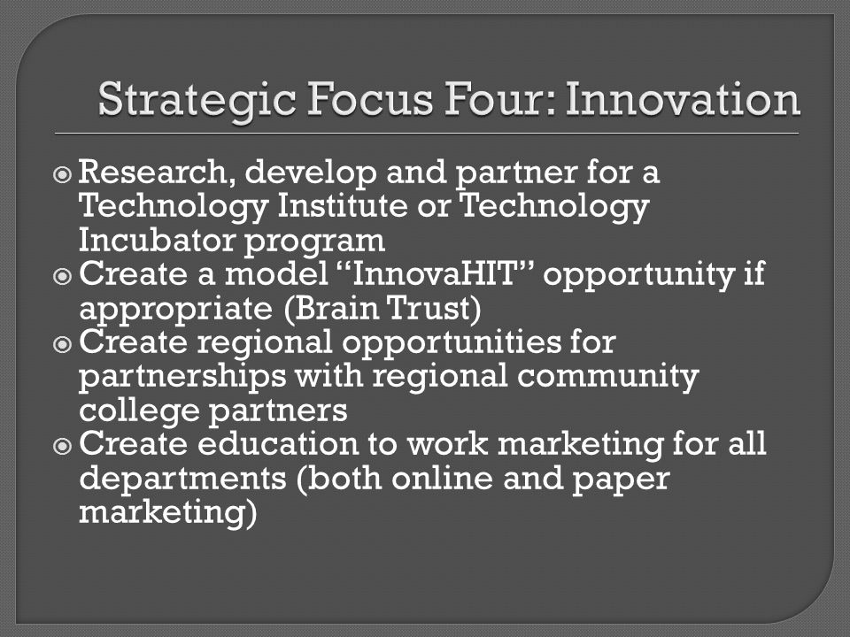 Research, develop and partner for a Technology Institute or Technology Incubator program Create a model InnovaHIT opportunity if appropriate (Brain Tr
