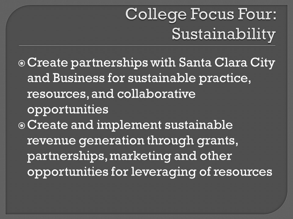 Create partnerships with Santa Clara City and Business for sustainable practice, resources, and collaborative opportunities Create and implement susta