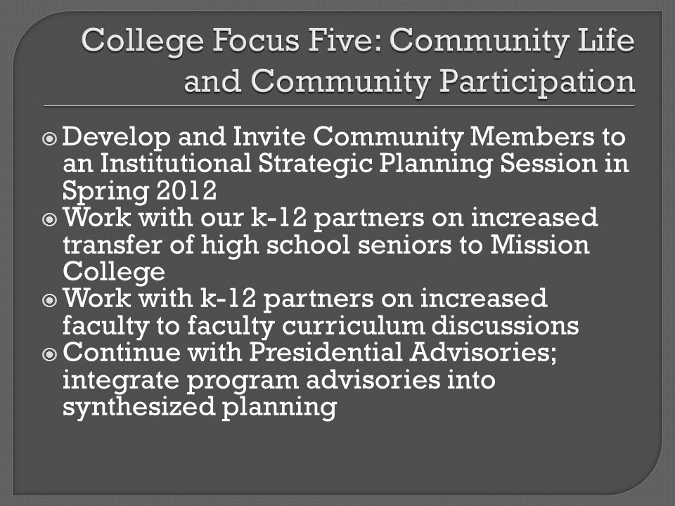 Develop and Invite Community Members to an Institutional Strategic Planning Session in Spring 2012 Work with our k-12 partners on increased transfer o