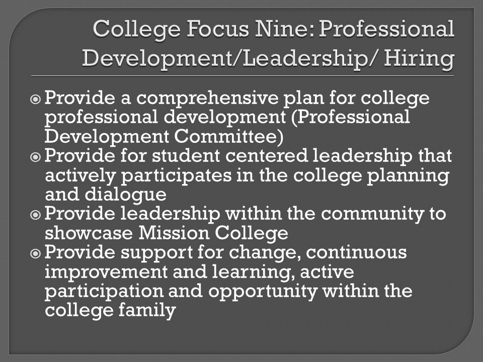 Provide a comprehensive plan for college professional development (Professional Development Committee) Provide for student centered leadership that ac