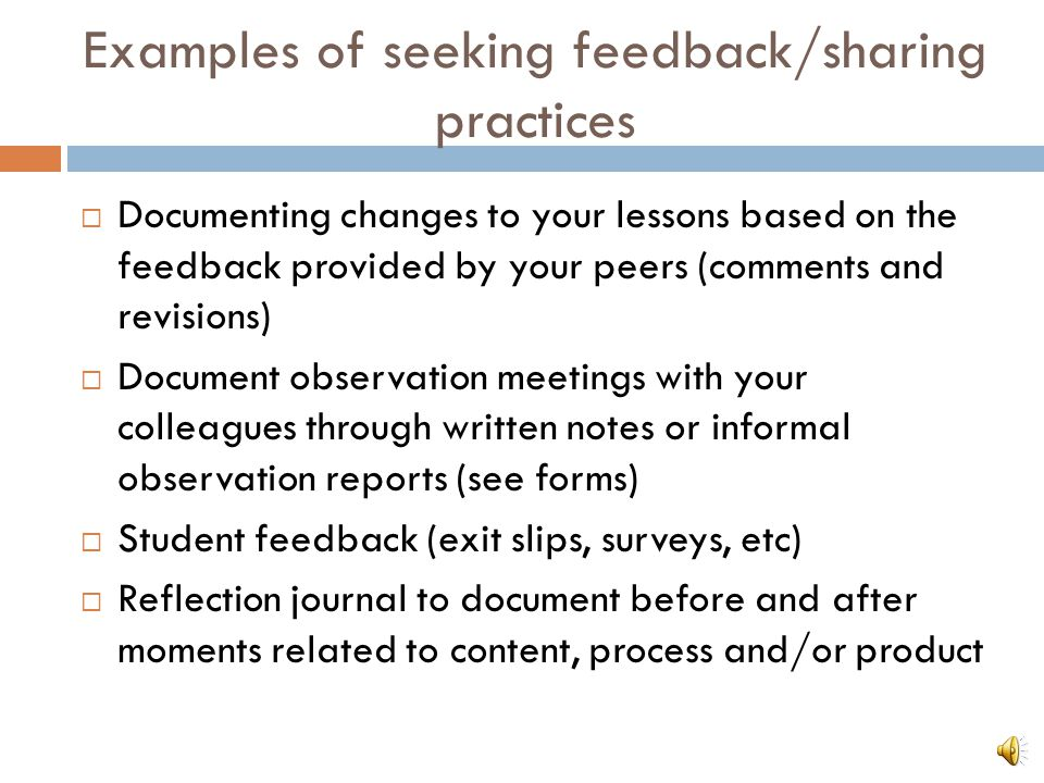 Examples of seeking feedback/sharing practices Bringing lessons and achievement data to your PLC for review. PLC members will provide correction and p