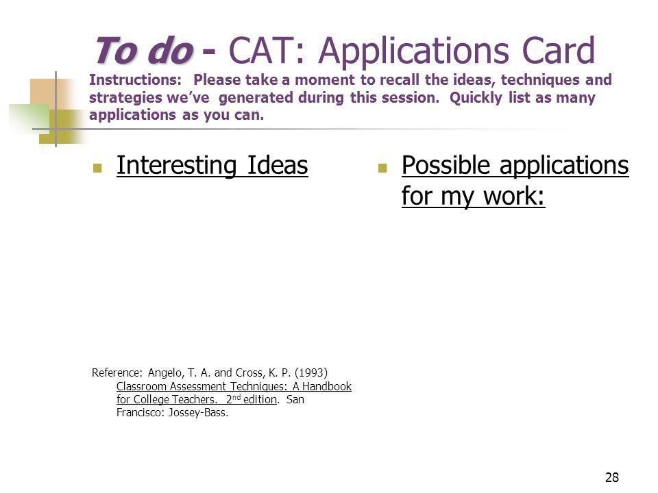 28 To do To do - CAT: Applications Card Instructions: Please take a moment to recall the ideas, techniques and strategies weve generated during this session.
