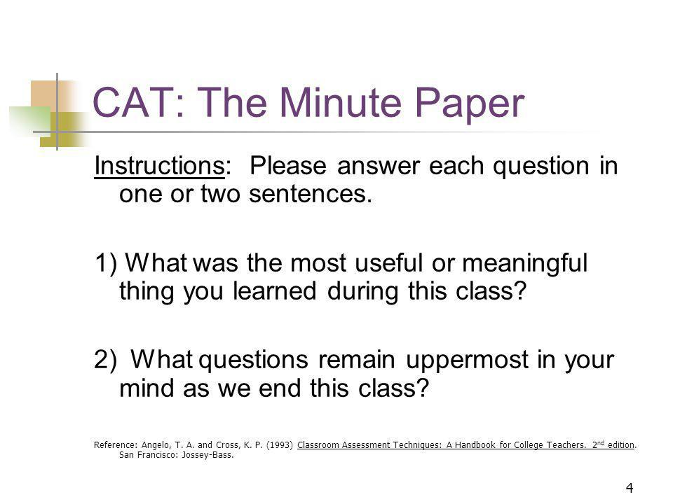 4 CAT: The Minute Paper Instructions: Please answer each question in one or two sentences.
