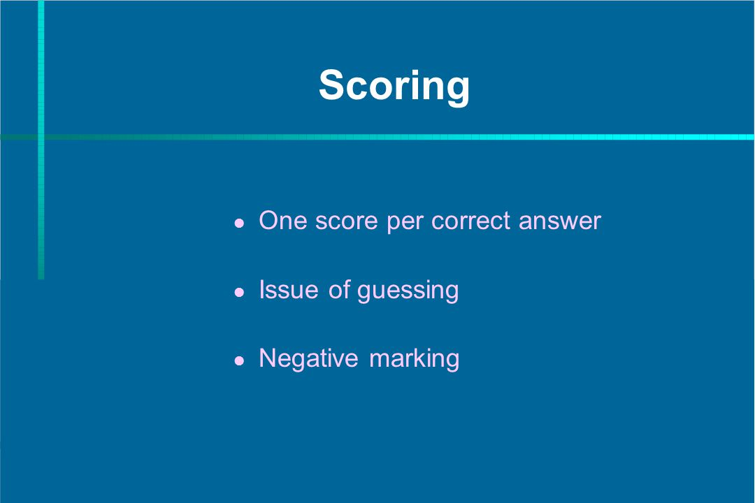 Scoring One score per correct answer Issue of guessing Negative marking
