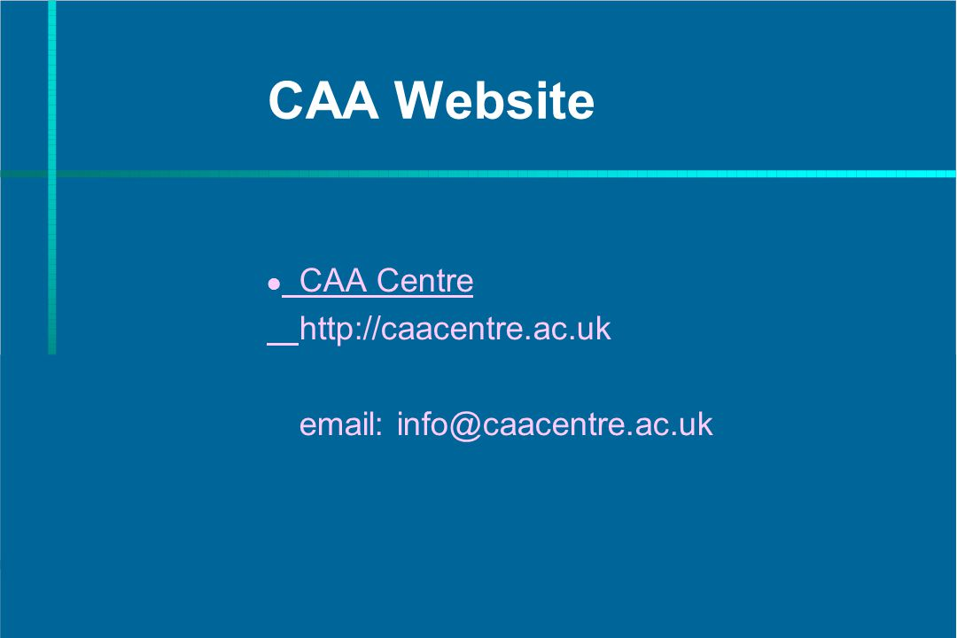 CAA Website CAA Centre http://caacentre.ac.uk email: info@caacentre.ac.uk