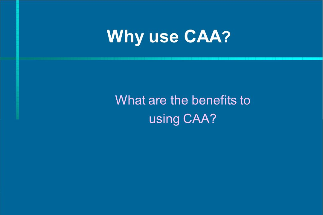 Why use CAA ? What are the benefits to using CAA?