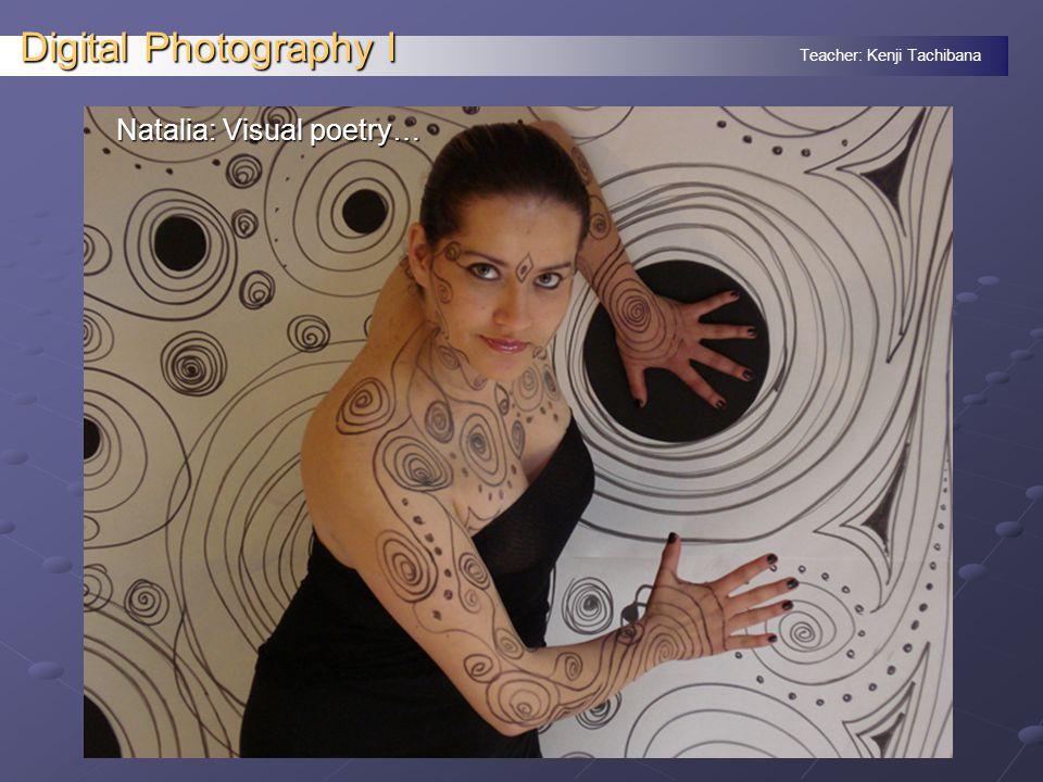 Teacher: Kenji Tachibana Digital Photography I Natalia: Visual poetry…