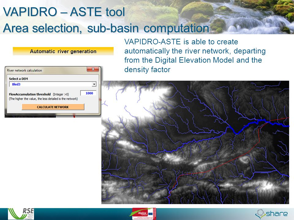Automatic river generation VAPIDRO – ASTE tool Area selection, sub-basin computation VAPIDRO-ASTE is able to create automatically the river network, d