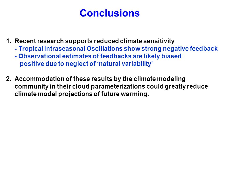Conclusions 1.Recent research supports reduced climate sensitivity - Tropical Intraseasonal Oscillations show strong negative feedback - Observational estimates of feedbacks are likely biased positive due to neglect of natural variability 2.