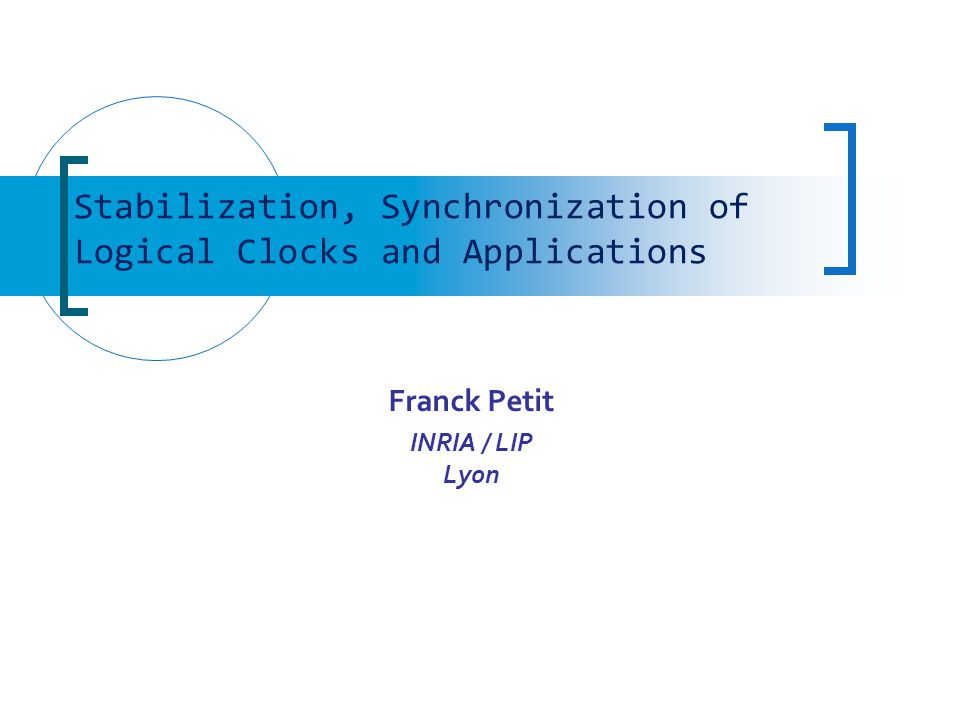 Franck Petit INRIA / LIP Lyon Stabilization, Synchronization of Logical Clocks and Applications