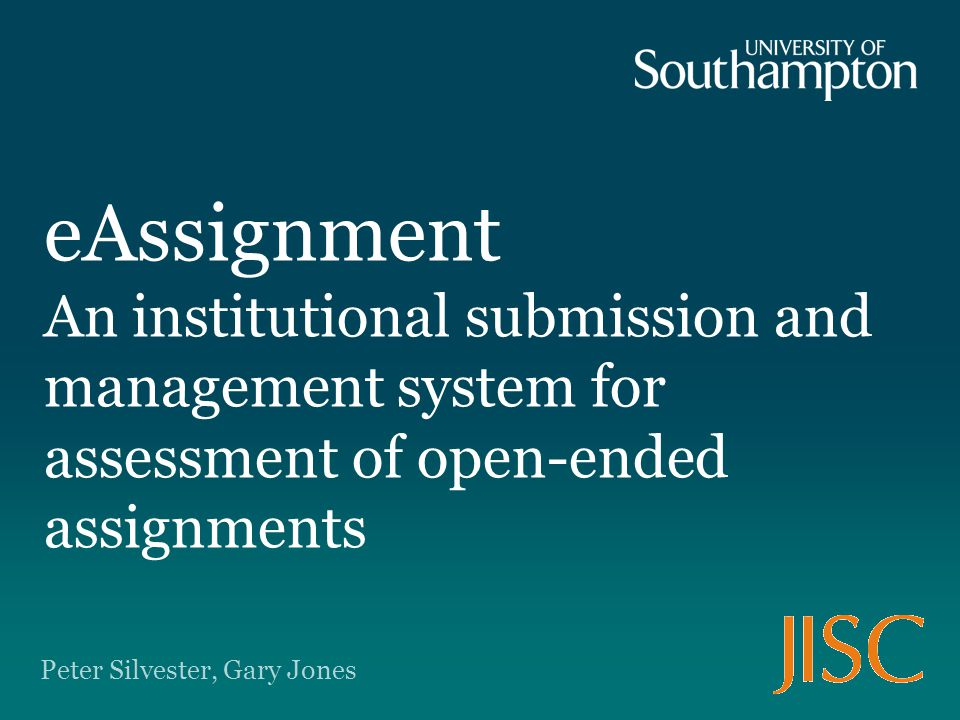 eAssignment An institutional submission and management system for assessment of open-ended assignments Peter Silvester, Gary Jones