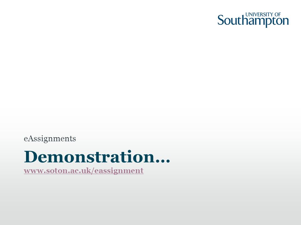 Demonstration… www.soton.ac.uk/eassignment www.soton.ac.uk/eassignment eAssignments