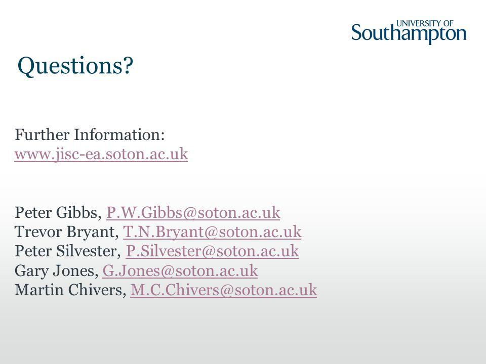 Further Information: www.jisc-ea.soton.ac.uk Peter Gibbs, P.W.Gibbs@soton.ac.ukP.W.Gibbs@soton.ac.uk Trevor Bryant, T.N.Bryant@soton.ac.ukT.N.Bryant@soton.ac.uk Peter Silvester, P.Silvester@soton.ac.ukP.Silvester@soton.ac.uk Gary Jones, G.Jones@soton.ac.ukG.Jones@soton.ac.uk Martin Chivers, M.C.Chivers@soton.ac.ukM.C.Chivers@soton.ac.uk Questions?