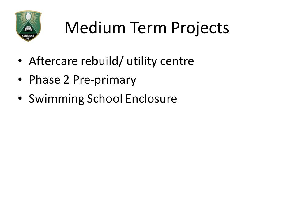 Medium Term Projects Aftercare rebuild/ utility centre Phase 2 Pre-primary Swimming School Enclosure