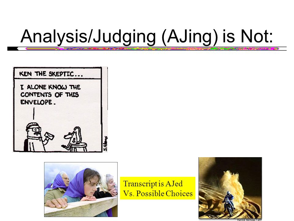 Analysis/Judging (AJing) is Not: Transcript is AJed Vs. Possible Choices
