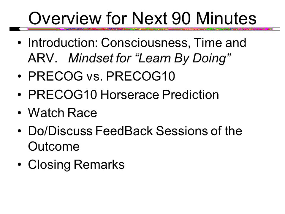 Overview for Next 90 Minutes Introduction: Consciousness, Time and ARV.