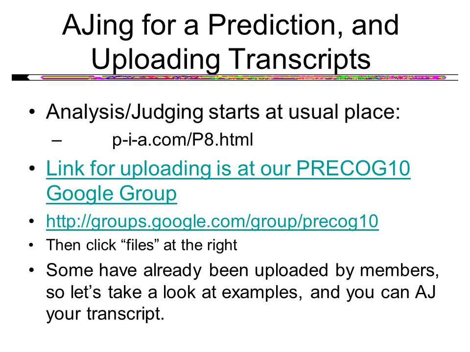 AJing for a Prediction, and Uploading Transcripts Analysis/Judging starts at usual place: – p-i-a.com/P8.html Link for uploading is at our PRECOG10 Go
