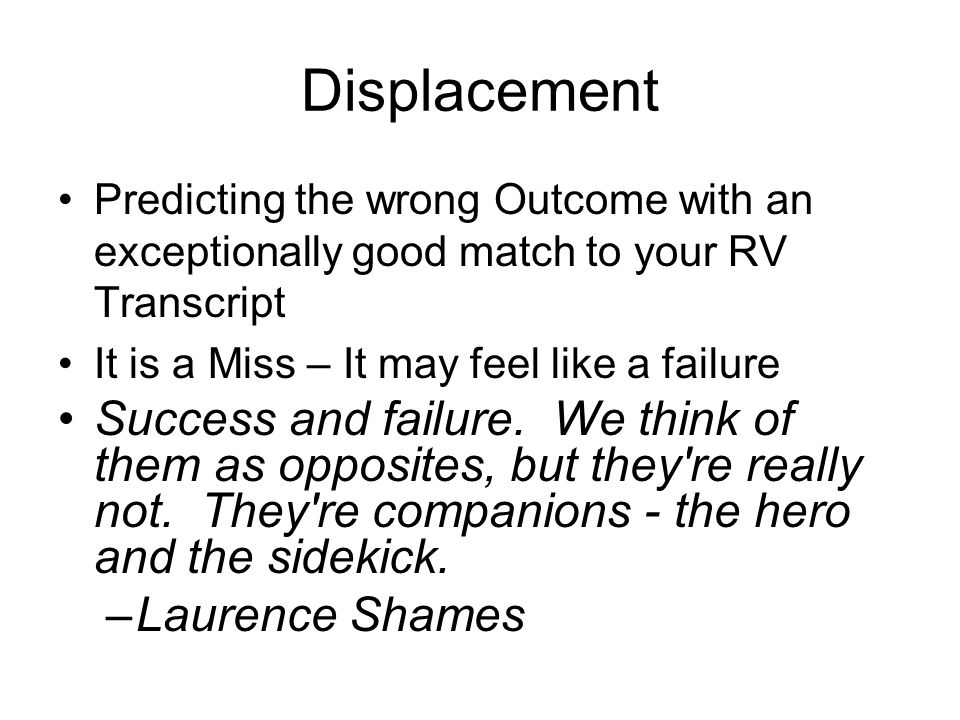 Displacement Predicting the wrong Outcome with an exceptionally good match to your RV Transcript It is a Miss – It may feel like a failure Success and failure.