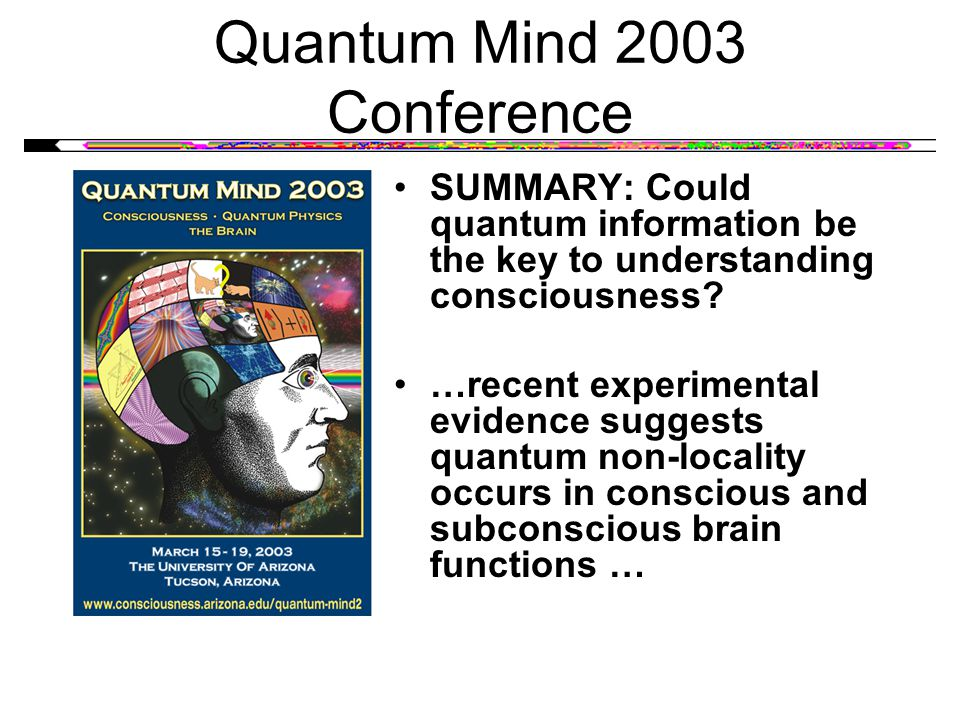 Quantum Mind 2003 Conference SUMMARY: Could quantum information be the key to understanding consciousness.