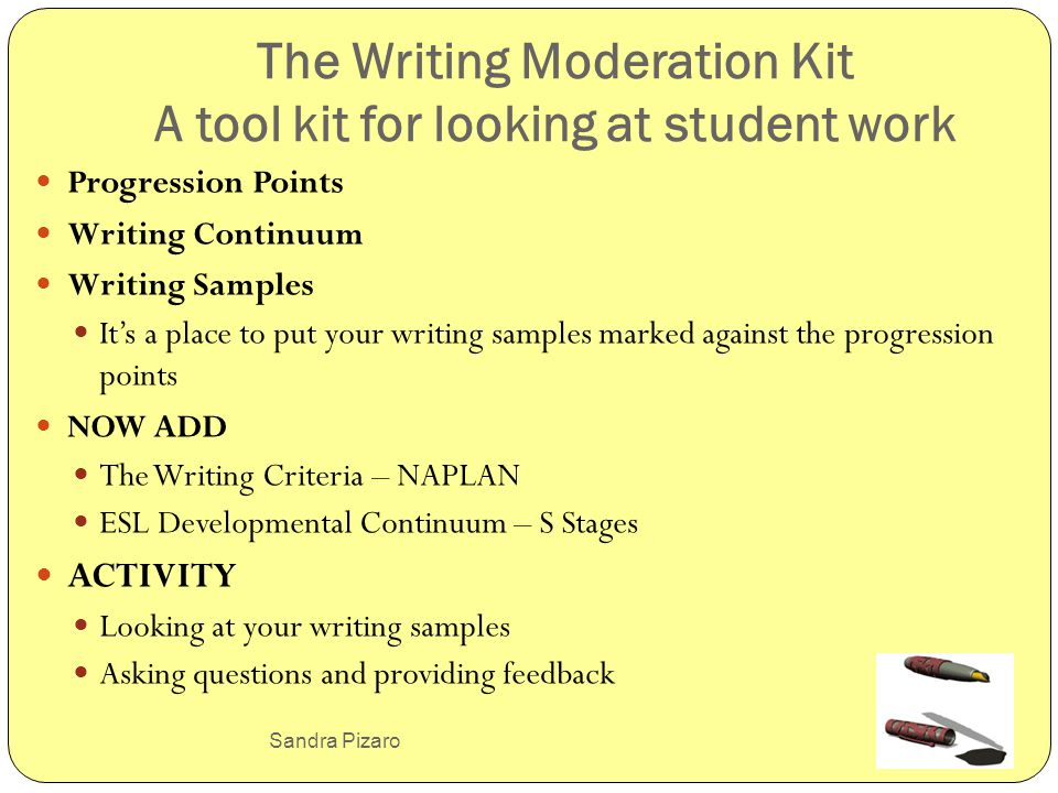 Sandra Pizaro The Writing Moderation Kit A tool kit for looking at student work Progression Points Writing Continuum Writing Samples Its a place to pu