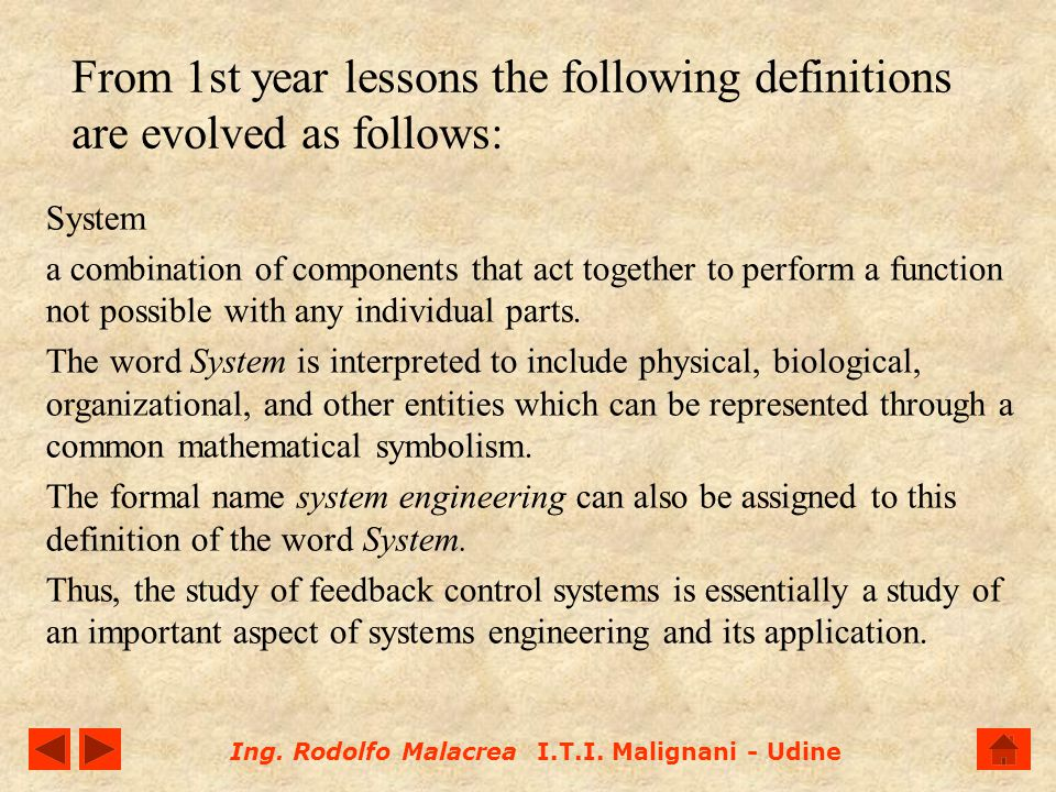 Ing. Rodolfo Malacrea I.T.I. Malignani - Udine From 1st year lessons the following definitions are evolved as follows: System a combination of compone