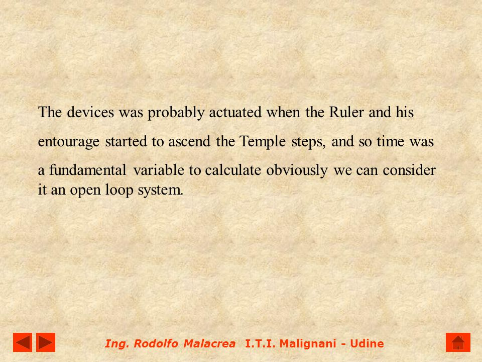 Ing. Rodolfo Malacrea I.T.I. Malignani - Udine The devices was probably actuated when the Ruler and his entourage started to ascend the Temple steps,