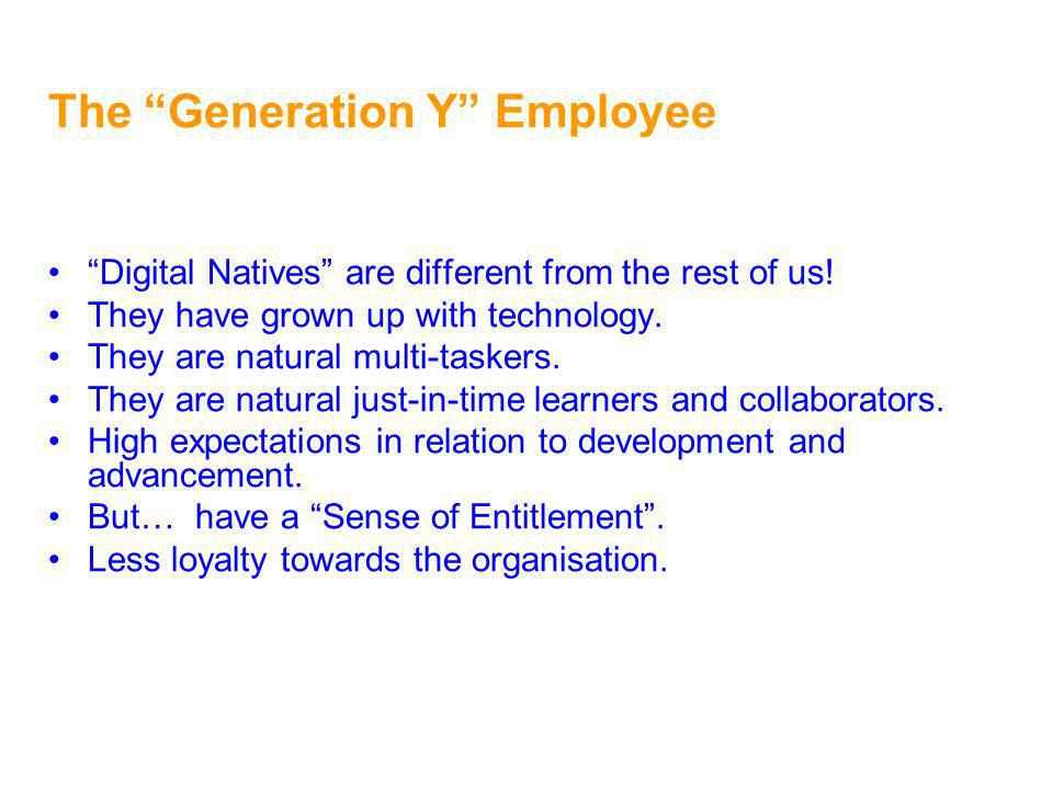 The Generation Y Employee Digital Natives are different from the rest of us.