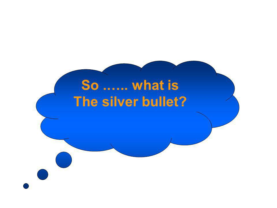 So.….. what is The silver bullet?