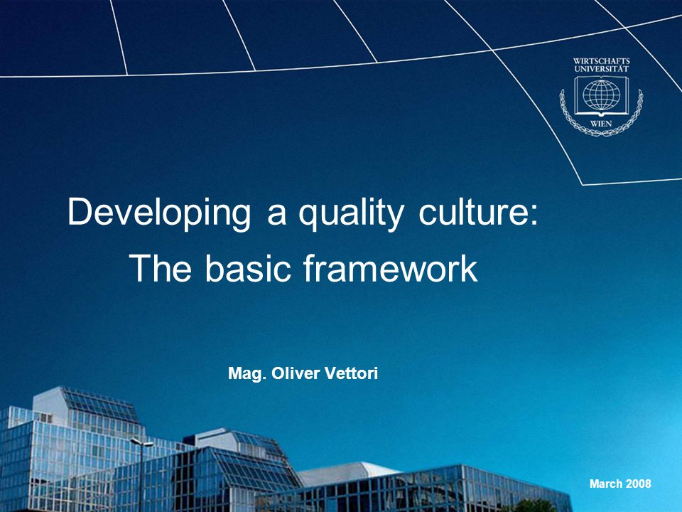 Developing a quality culture: The basic framework Mag. Oliver Vettori March 2008