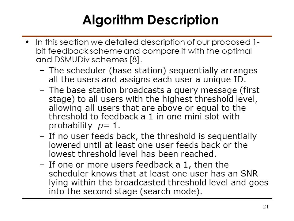21 Algorithm Description In this section we detailed description of our proposed 1- bit feedback scheme and compare it with the optimal and DSMUDiv schemes [8].