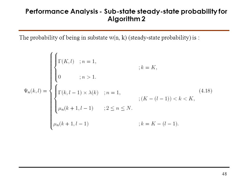 48 Performance Analysis - Sub-state steady-state probability for Algorithm 2 The probability of being in substate w(n, k) (steady-state probability) is :