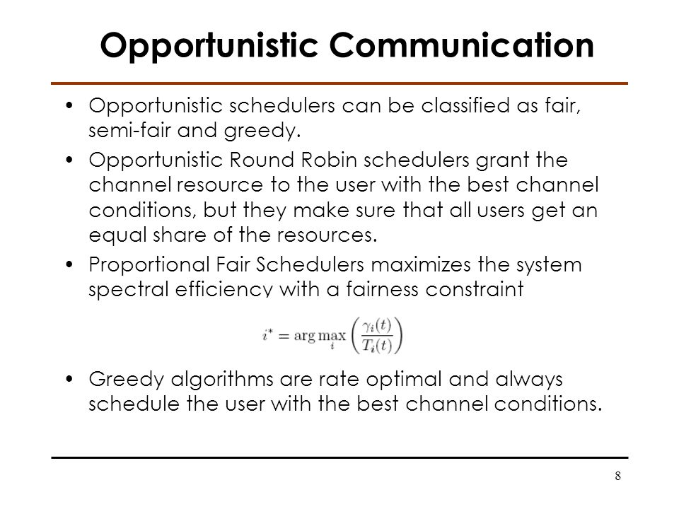 8 Opportunistic Communication Opportunistic schedulers can be classified as fair, semi-fair and greedy.
