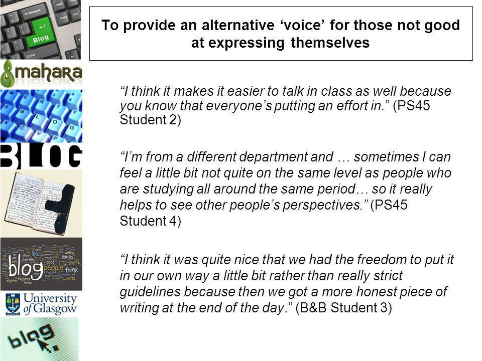 To provide an alternative voice for those not good at expressing themselves I think it makes it easier to talk in class as well because you know that
