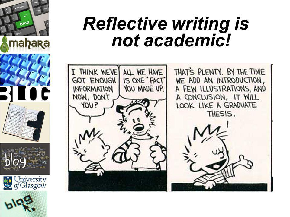 Reflective Writing as Assessment Diaries are often considered to be: –Difficult to assess –Not academically rigorous –Subjective –Too personal –Informal (free writing, poor presentation, lack of structure etc) Therefore we overlook them as a form of assessment Staff views:
