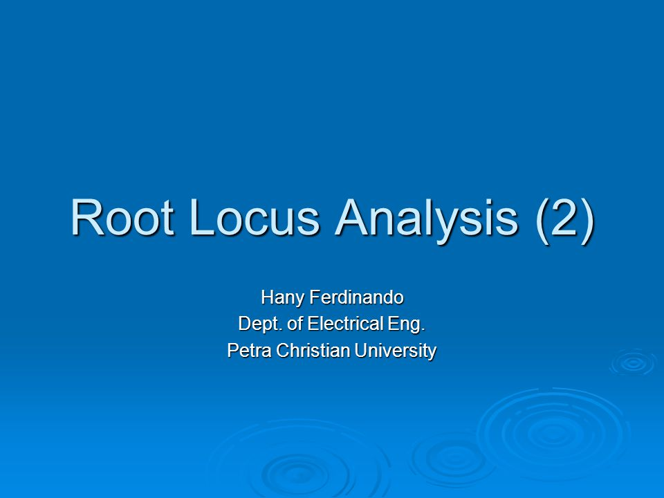 Root Locus Analysis (2) Hany Ferdinando Dept. of Electrical Eng. Petra Christian University