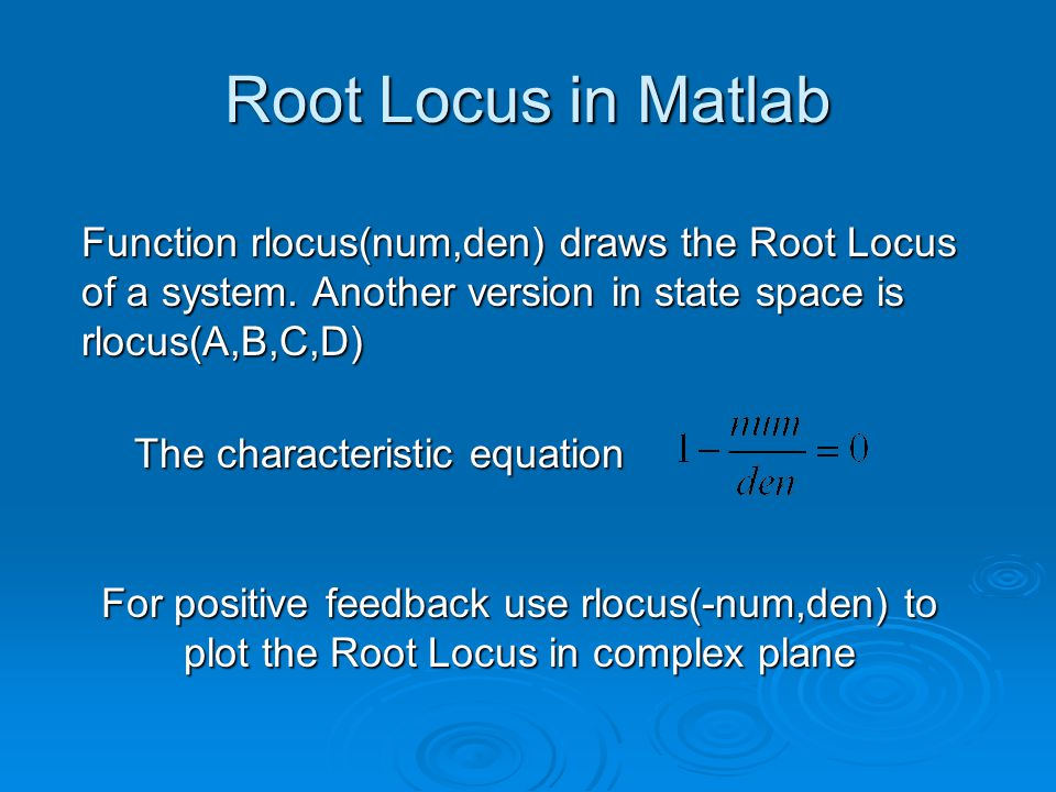 Root Locus in Matlab Function rlocus(num,den) draws the Root Locus of a system.