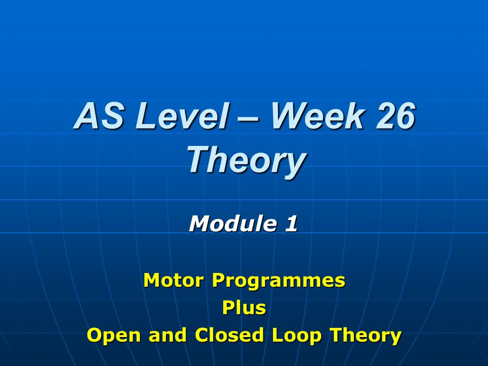 AS Level – Week 26 Theory Module 1 Motor Programmes Plus Open and Closed Loop Theory
